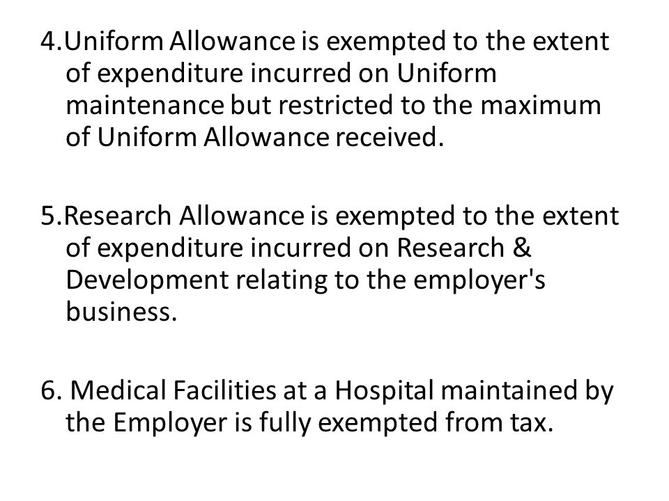 4.Uniform Allowance is exempted to the extent of expenditure incurred on Uniform maintenance but restricted to the maximum of Uniform Allowance received.