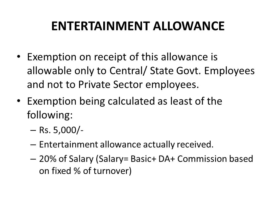 ENTERTAINMENT ALLOWANCE Exemption on receipt of this allowance is allowable only to Central/ State Govt.
