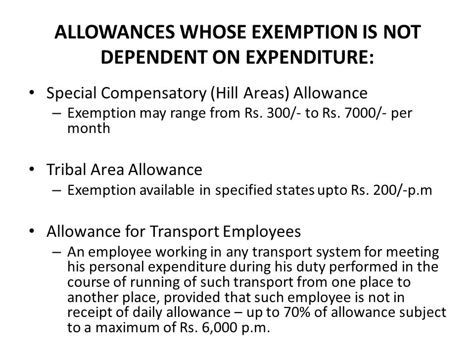 ALLOWANCES WHOSE EXEMPTION IS NOT DEPENDENT ON EXPENDITURE: Special Compensatory (Hill Areas) Allowance – Exemption may range from Rs.