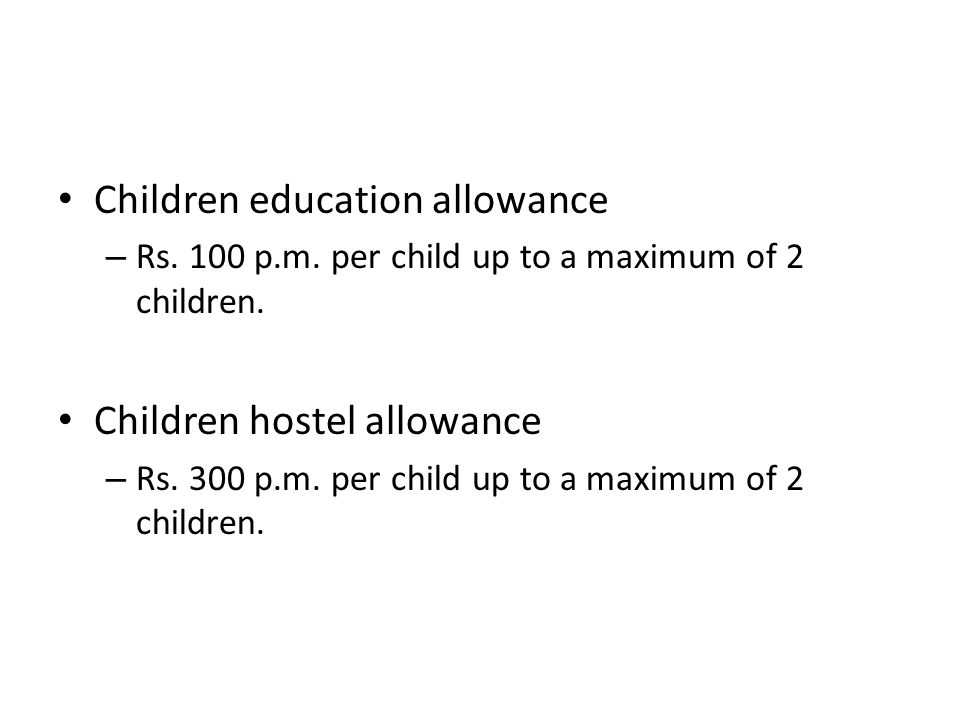 Children education allowance – Rs. 100 p.m. per child up to a maximum of 2 children.
