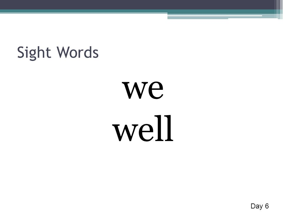 Sight Words we well Day 6