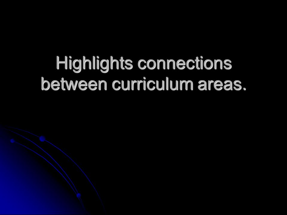 Highlights connections between curriculum areas.