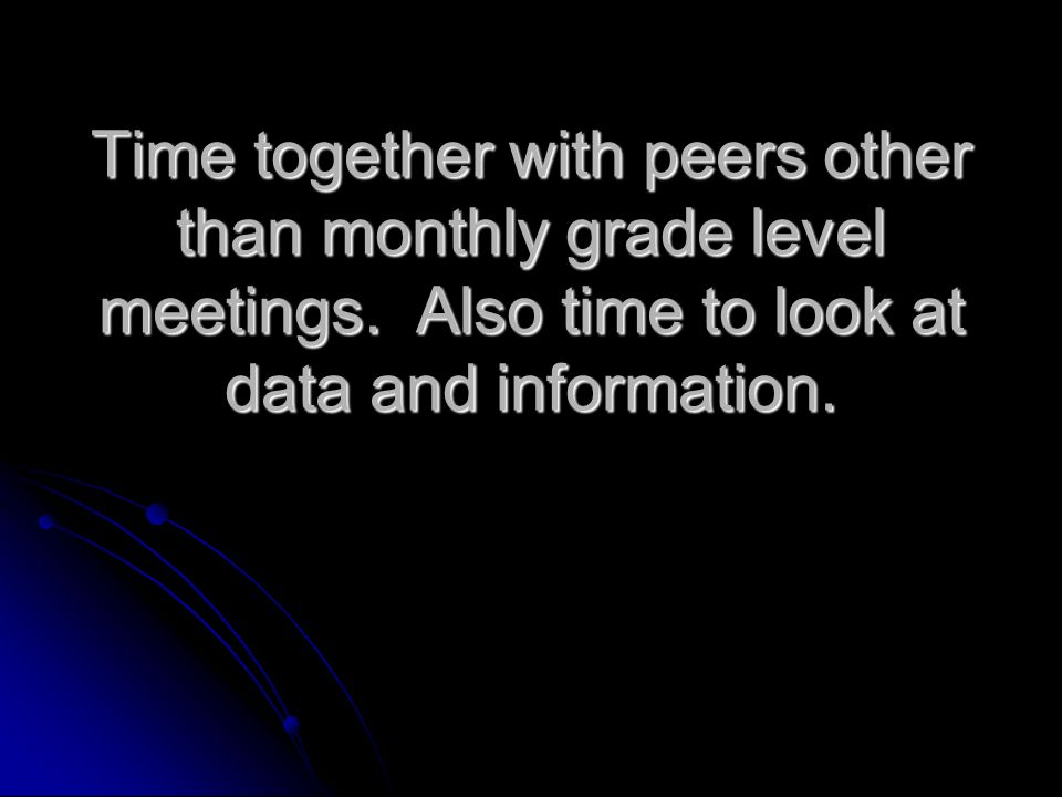Time together with peers other than monthly grade level meetings.