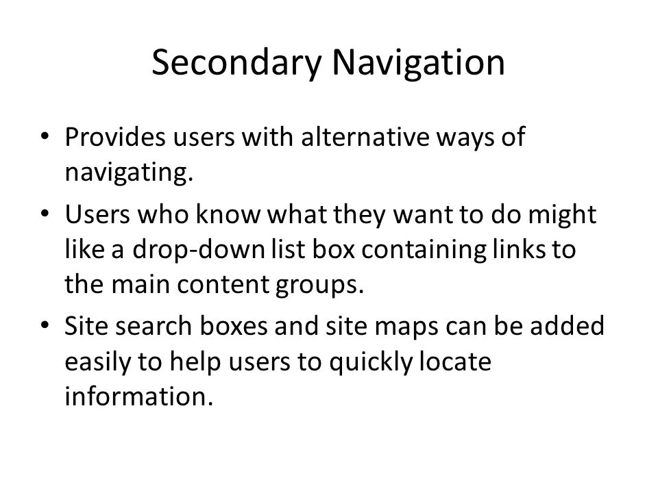 Secondary Navigation Provides users with alternative ways of navigating.