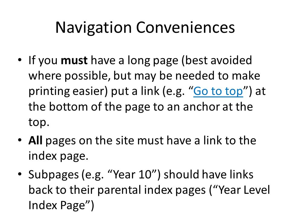 Navigation Conveniences If you must have a long page (best avoided where possible, but may be needed to make printing easier) put a link (e.g.