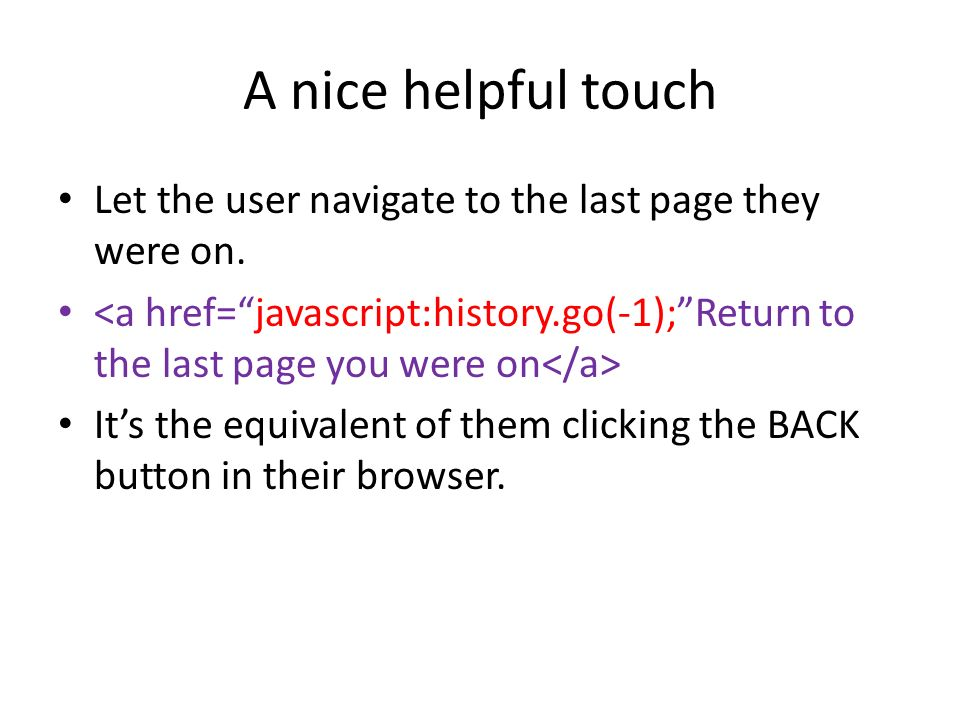 A nice helpful touch Let the user navigate to the last page they were on.