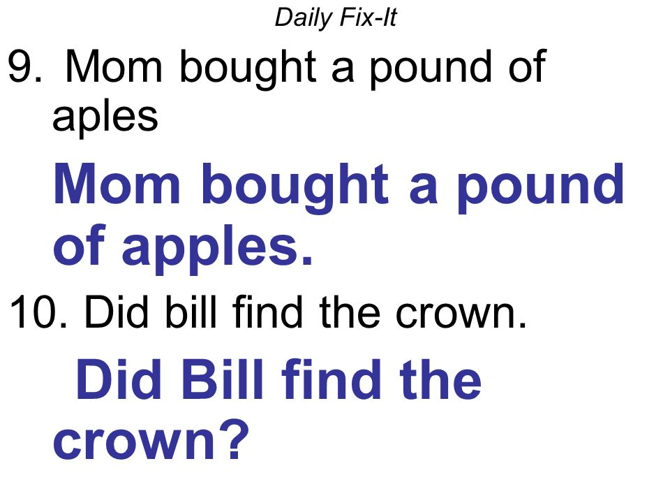 Daily Fix-It 9. Mom bought a pound of aples Mom bought a pound of apples.