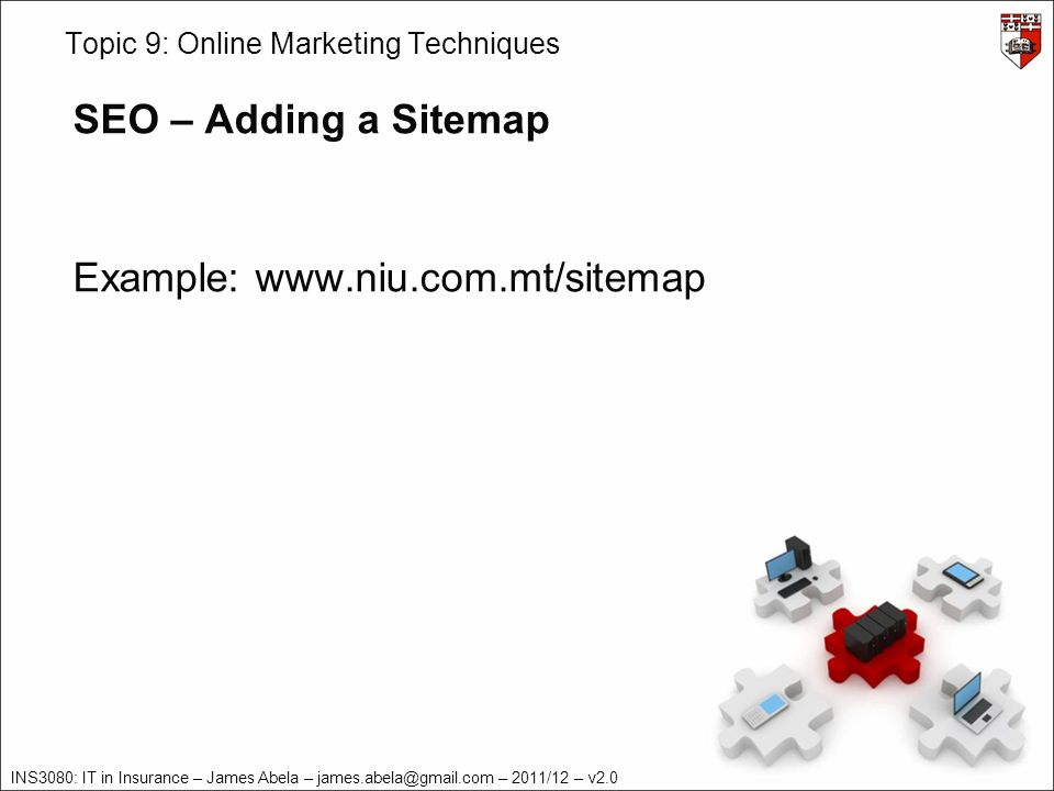 INS3080: IT in Insurance – James Abela – – 2011/12 – v2.0 Topic 9: Online Marketing Techniques SEO – Adding a Sitemap Example: