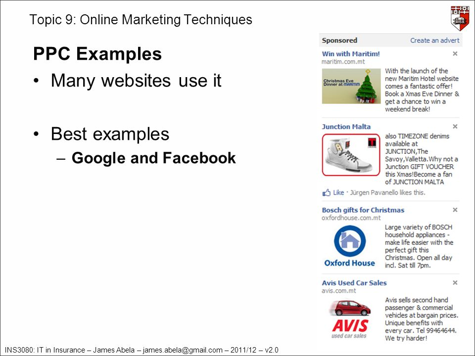 INS3080: IT in Insurance – James Abela – – 2011/12 – v2.0 Topic 9: Online Marketing Techniques PPC Examples Many websites use it Best examples –Google and Facebook