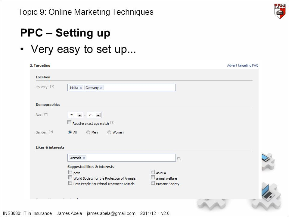 INS3080: IT in Insurance – James Abela – – 2011/12 – v2.0 Topic 9: Online Marketing Techniques PPC – Setting up Very easy to set up...
