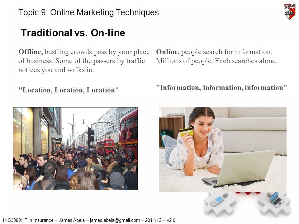 INS3080: IT in Insurance – James Abela – – 2011/12 – v2.0 Topic 9: Online Marketing Techniques Traditional vs.