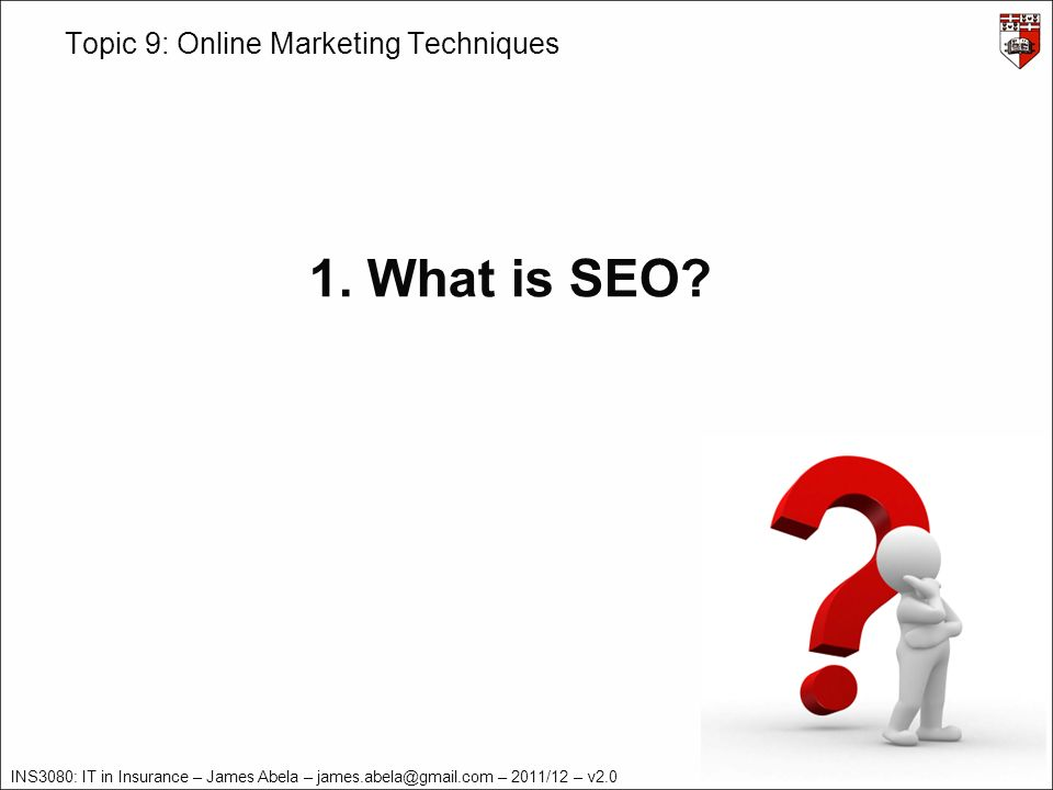 INS3080: IT in Insurance – James Abela – – 2011/12 – v2.0 Topic 9: Online Marketing Techniques 1.