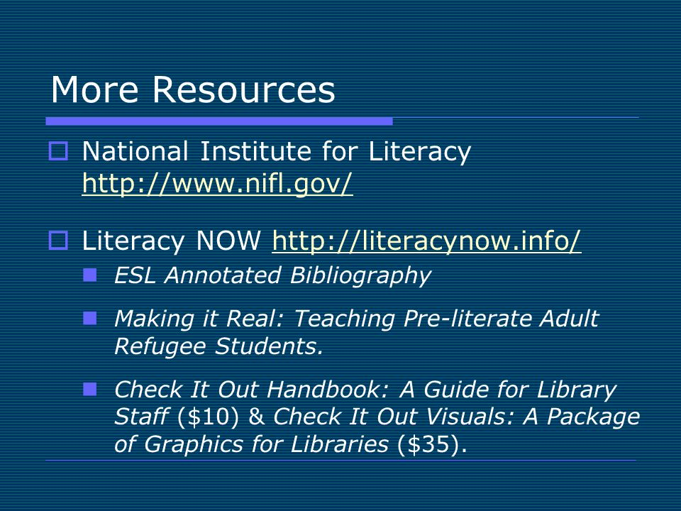 More Resources National Institute for Literacy     Literacy NOW   ESL Annotated Bibliography Making it Real: Teaching Pre-literate Adult Refugee Students.