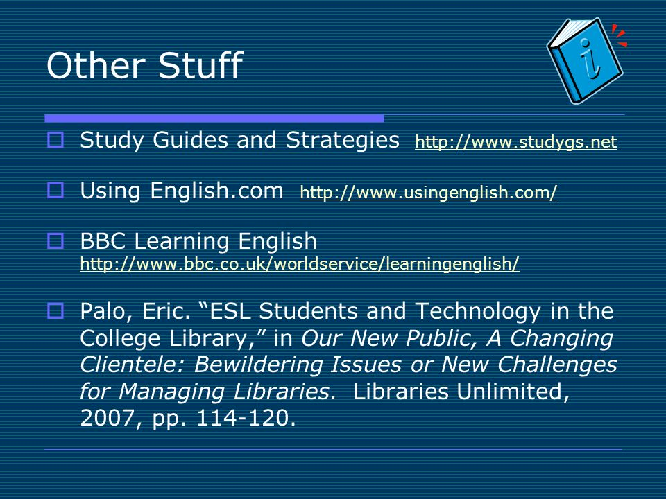 Other Stuff Study Guides and Strategies     Using English.com     BBC Learning English     Palo, Eric.