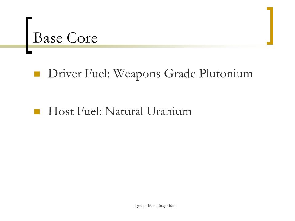 Fynan, Mar, Sirajuddin Base Core Driver Fuel: Weapons Grade Plutonium Host Fuel: Natural Uranium