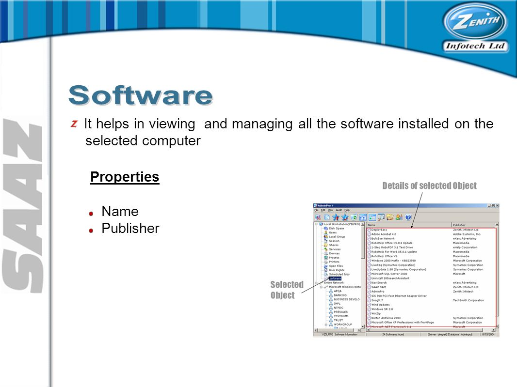 It helps in viewing and managing all the software installed on the selected computer Properties Name Publisher