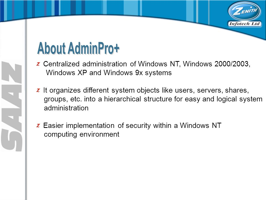 Centralized administration of Windows NT, Windows 2000/2003, Windows XP and Windows 9x systems It organizes different system objects like users, servers, shares, groups, etc.