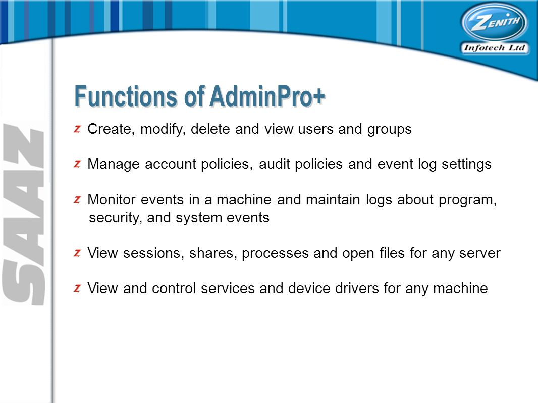 Create, modify, delete and view users and groups Manage account policies, audit policies and event log settings Monitor events in a machine and maintain logs about program, security, and system events View sessions, shares, processes and open files for any server View and control services and device drivers for any machine