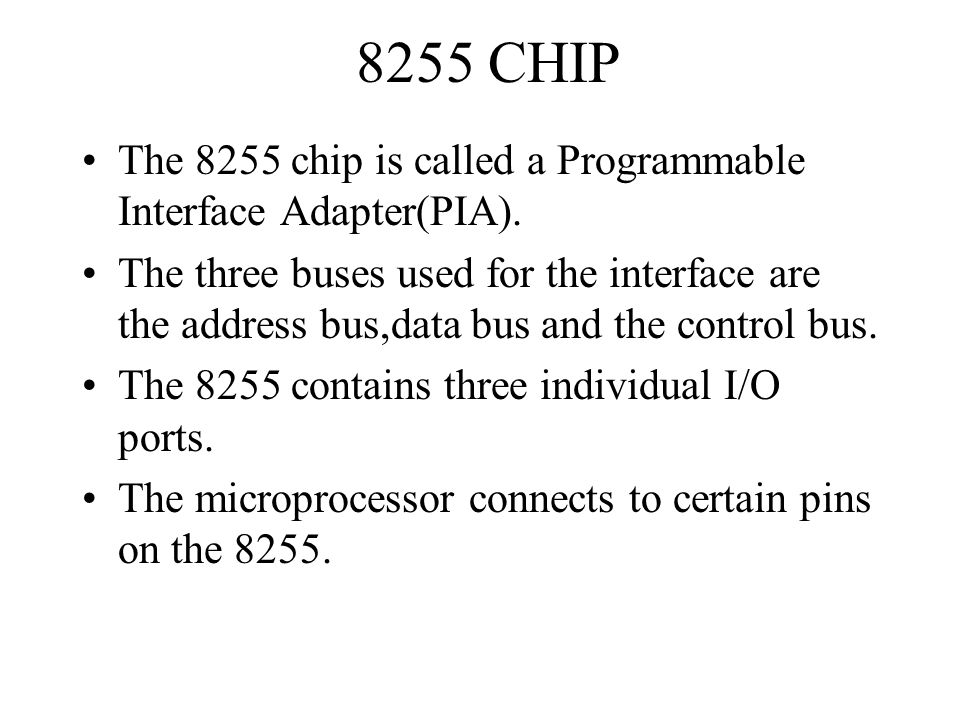 8255 CHIP The 8255 chip is called a Programmable Interface Adapter(PIA).