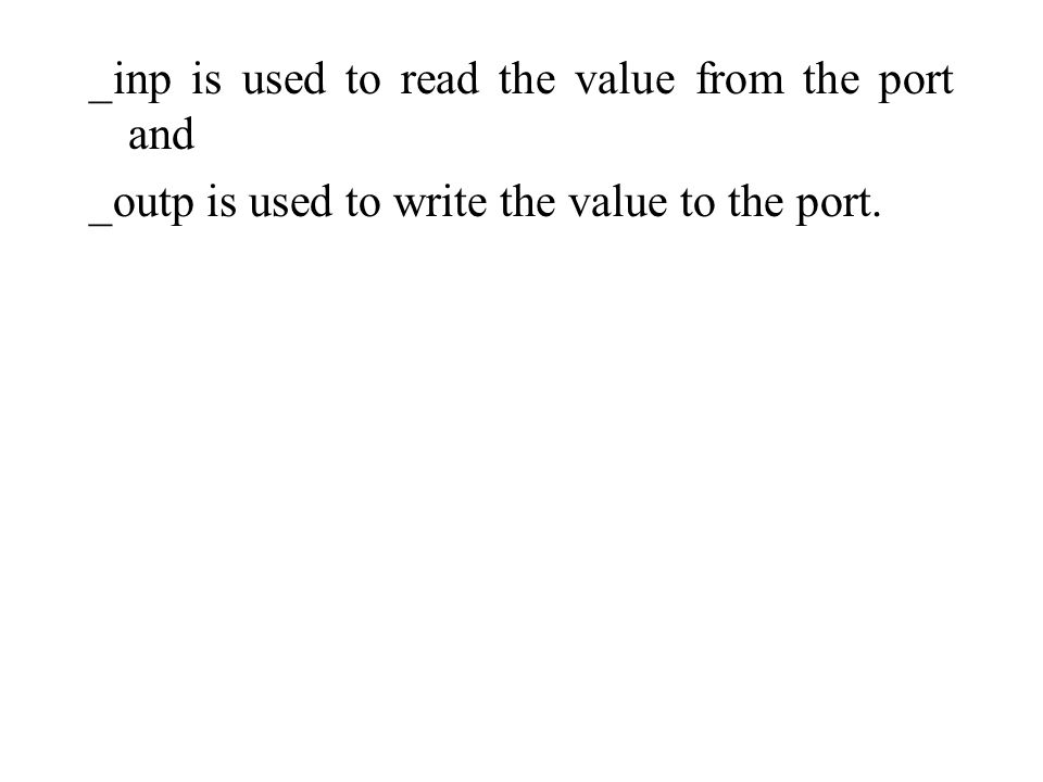 _inp is used to read the value from the port and _outp is used to write the value to the port.