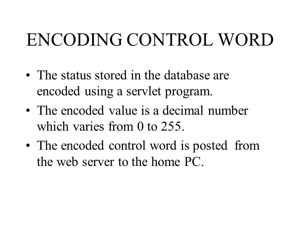 ENCODING CONTROL WORD The status stored in the database are encoded using a servlet program.