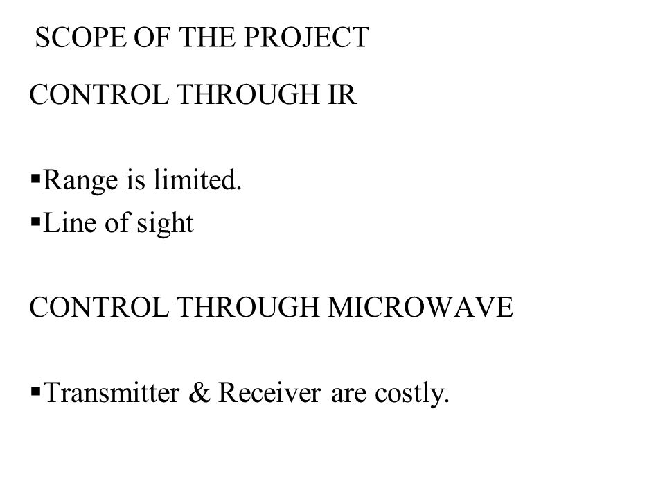 SCOPE OF THE PROJECT CONTROL THROUGH IR Range is limited.