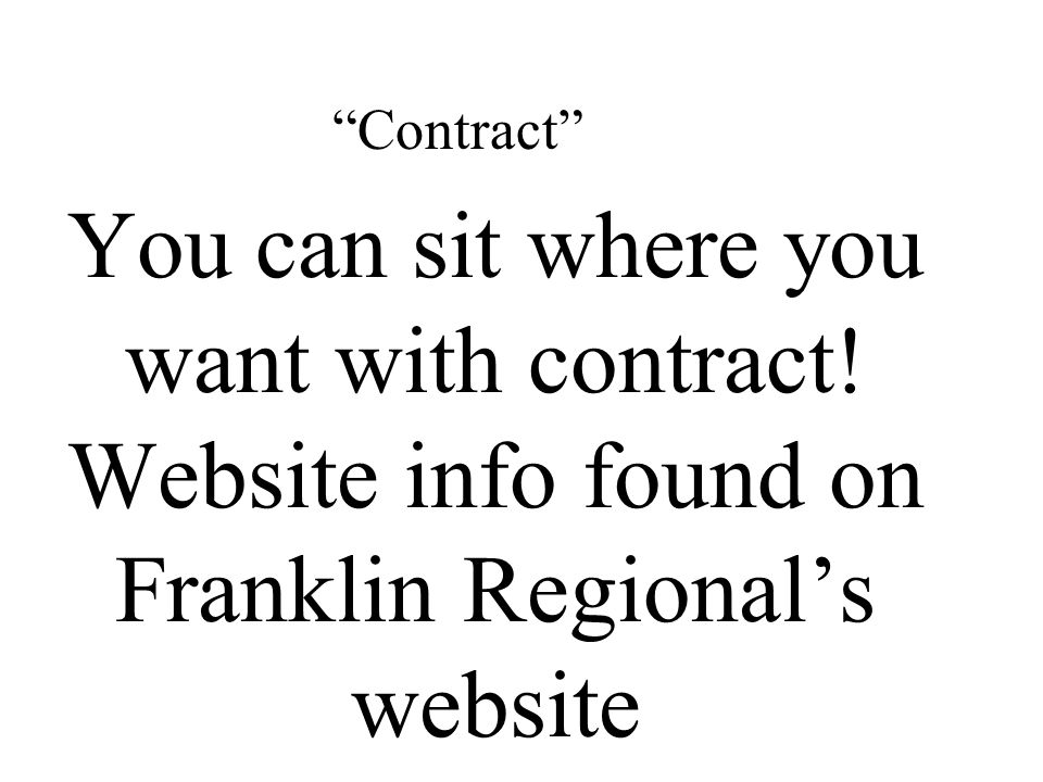 You can sit where you want with contract! Website info found on Franklin Regionals website Contract