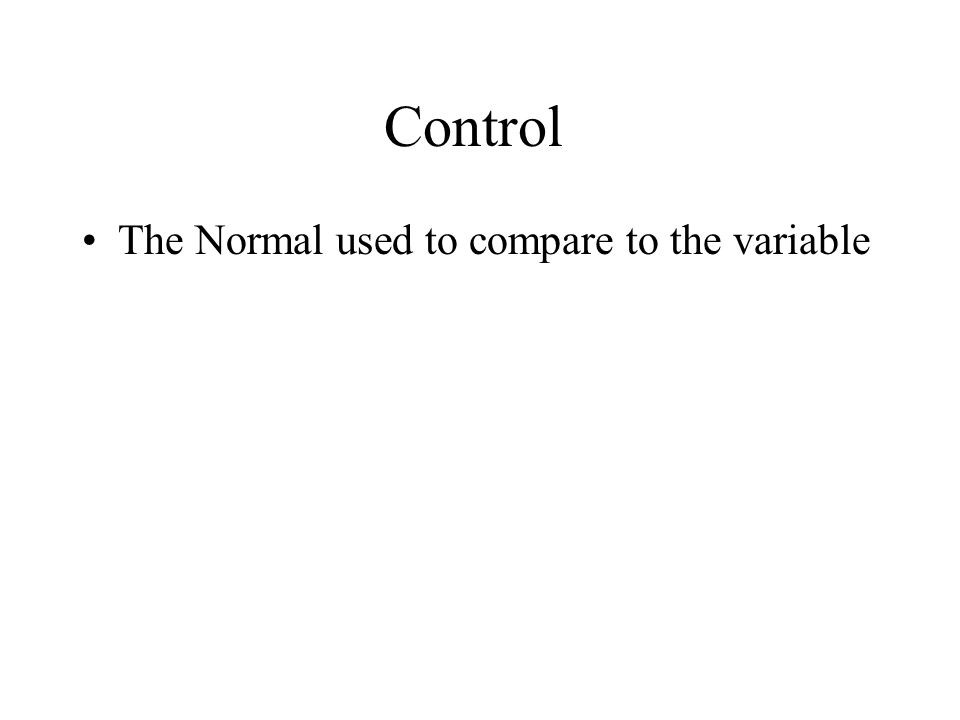 Control The Normal used to compare to the variable