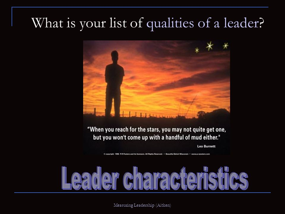 Measuring Leadership (Aitken) What is your list of qualities of a leader