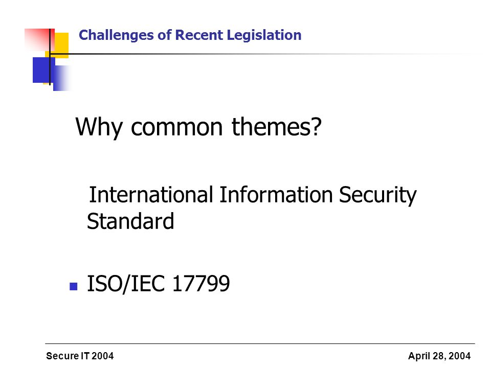 Secure IT 2004 April 28, 2004 Challenges of Recent Legislation Why common themes.