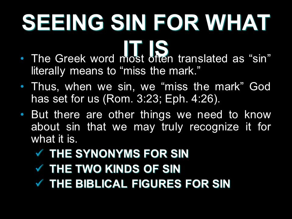 SEEING SIN FOR WHAT IT IS The Greek word most often translated as sin literally means to miss the mark.