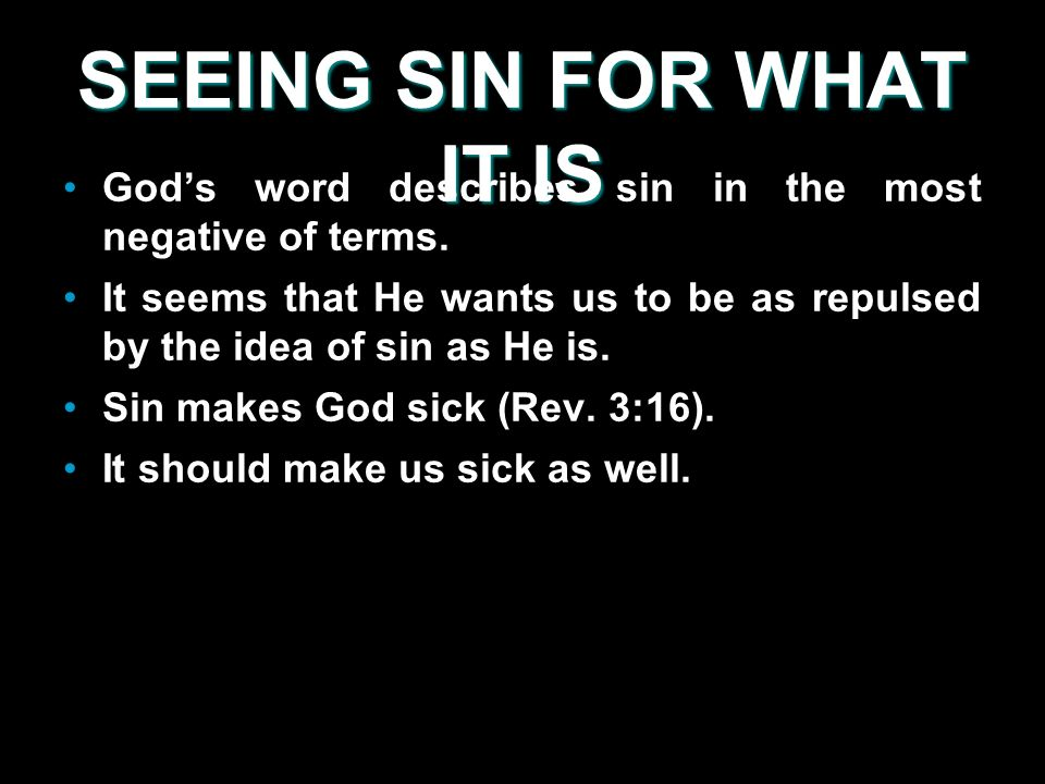 SEEING SIN FOR WHAT IT IS Gods word describes sin in the most negative of terms.