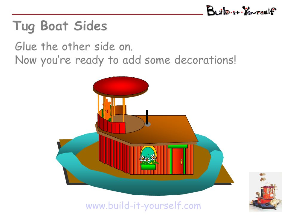 Tug Boat Sides www.build-it-yourself.com Glue the other side on.