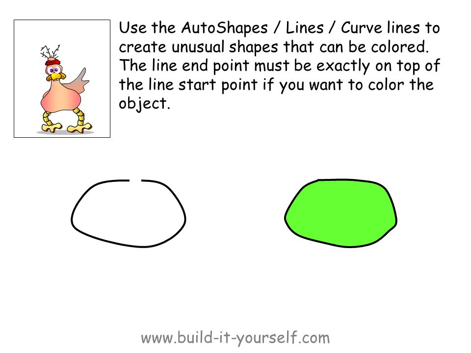 www.build-it-yourself.com Use the AutoShapes / Lines / Curve lines to create unusual shapes that can be colored.