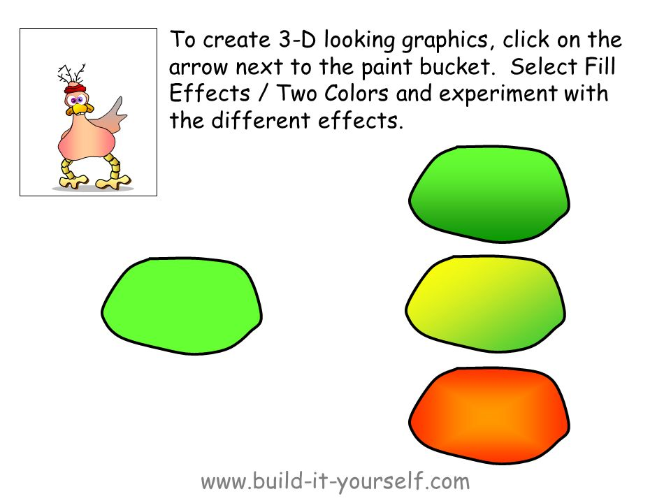 www.build-it-yourself.com To create 3-D looking graphics, click on the arrow next to the paint bucket.