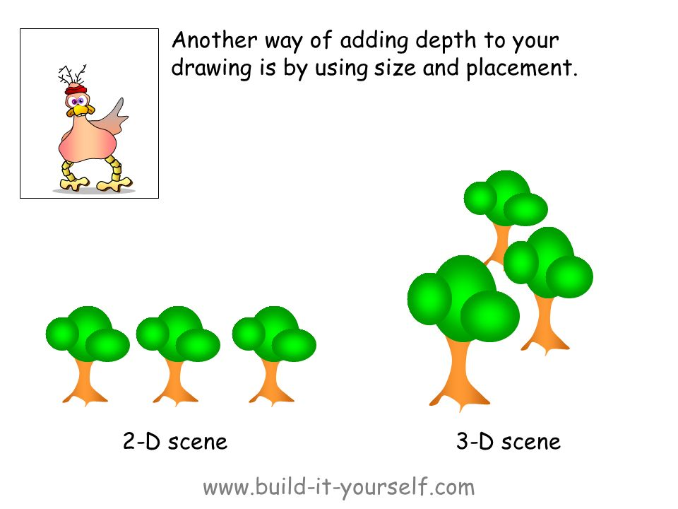 www.build-it-yourself.com Another way of adding depth to your drawing is by using size and placement.