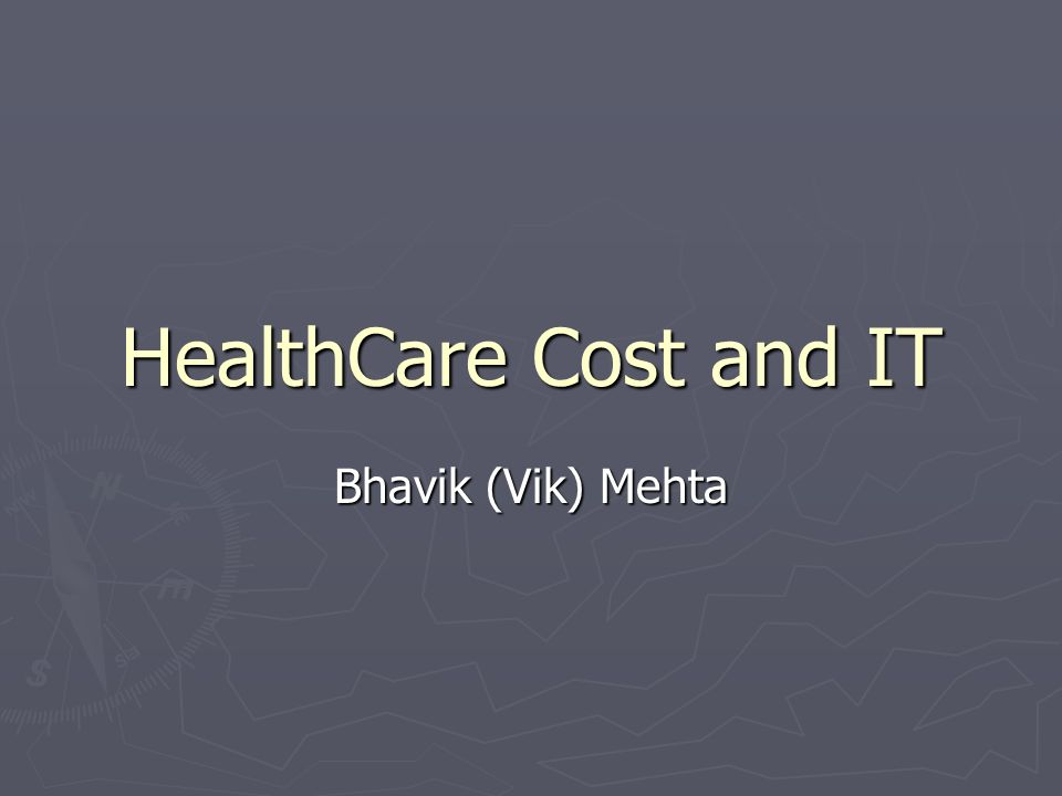 HealthCare Cost and IT Bhavik (Vik) Mehta