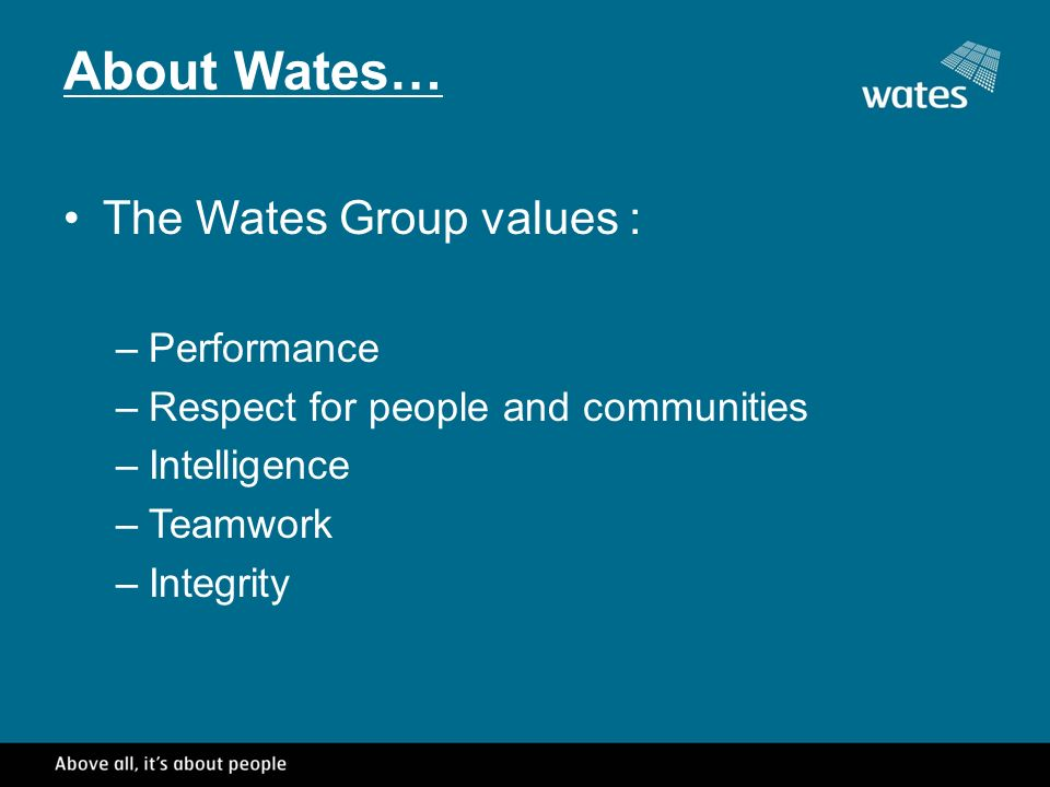 About Wates… The Wates Group values : –Performance –Respect for people and communities –Intelligence –Teamwork –Integrity