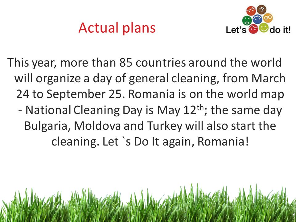 4 Actual plans This year, more than 85 countries around the world will organize a day of general cleaning, from March 24 to September 25.