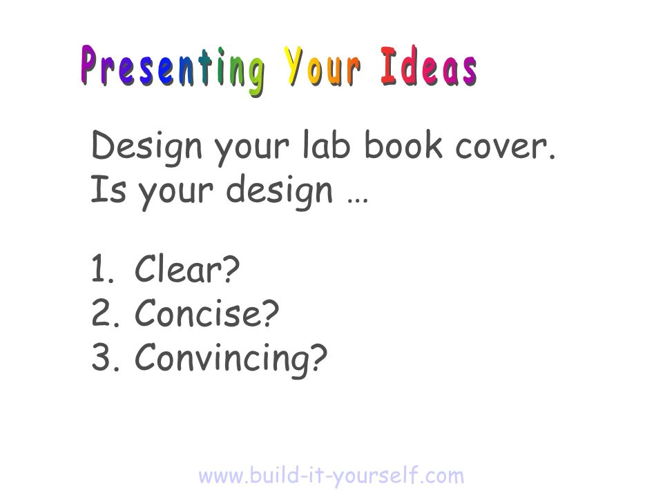 1. Clear. 2. Concise. 3. Convincing. Design your lab book cover.