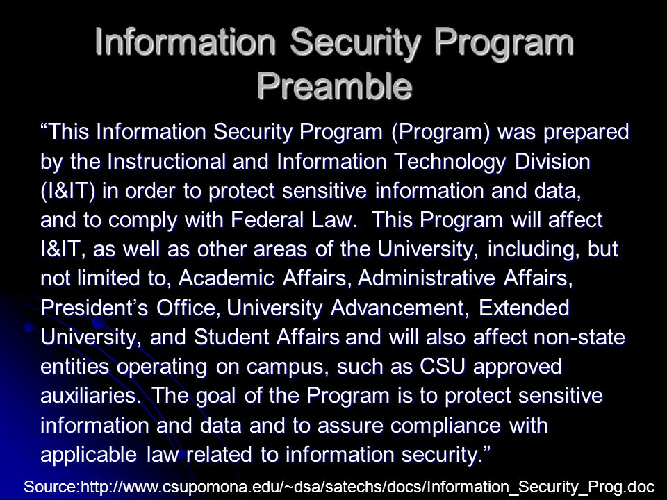 Information Security Program Preamble This Information Security Program (Program) was prepared by the Instructional and Information Technology Division (I&IT) in order to protect sensitive information and data, and to comply with Federal Law.