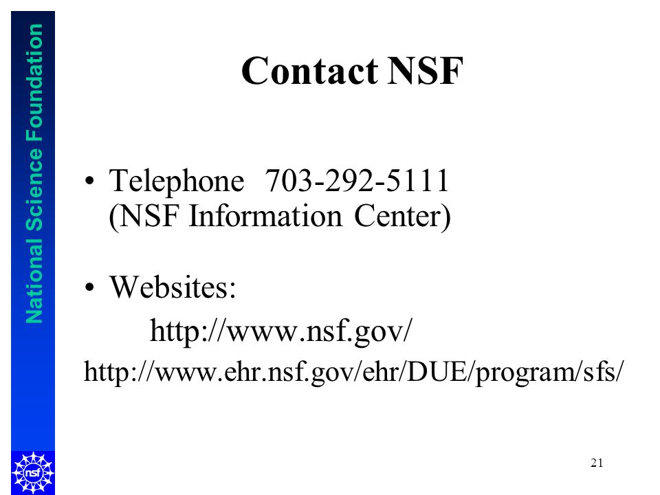 National Science Foundation 21 Contact NSF Telephone (NSF Information Center) Websites: