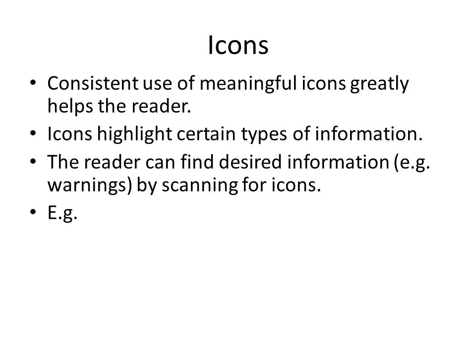 Icons Consistent use of meaningful icons greatly helps the reader.
