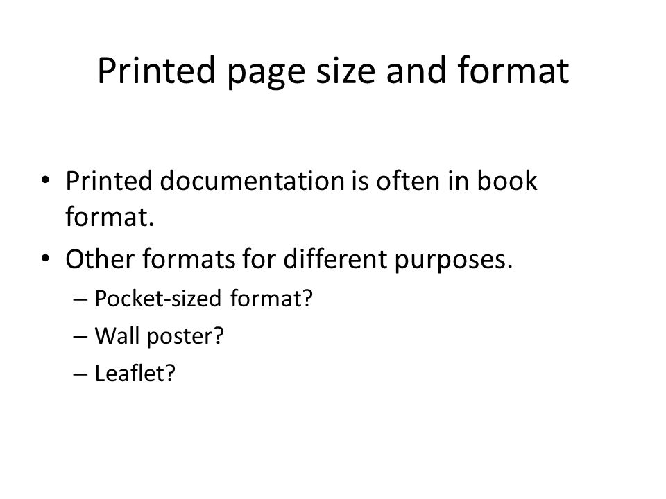 Printed page size and format Printed documentation is often in book format.