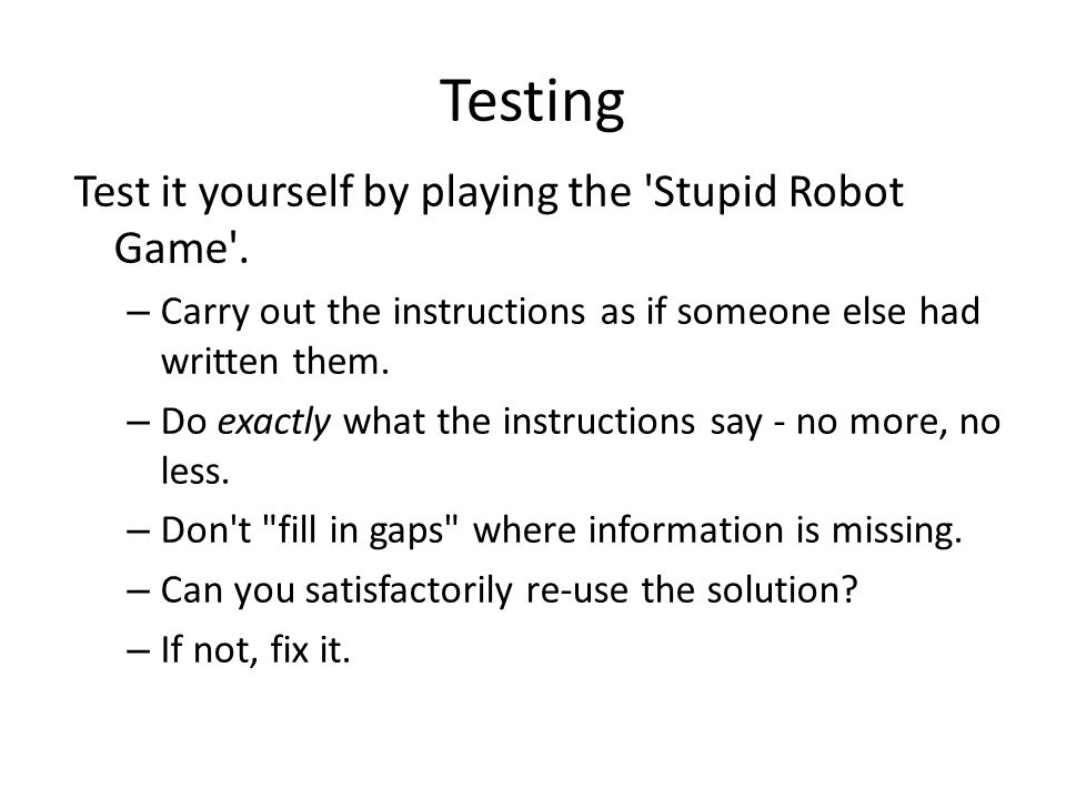 Testing Test it yourself by playing the Stupid Robot Game .