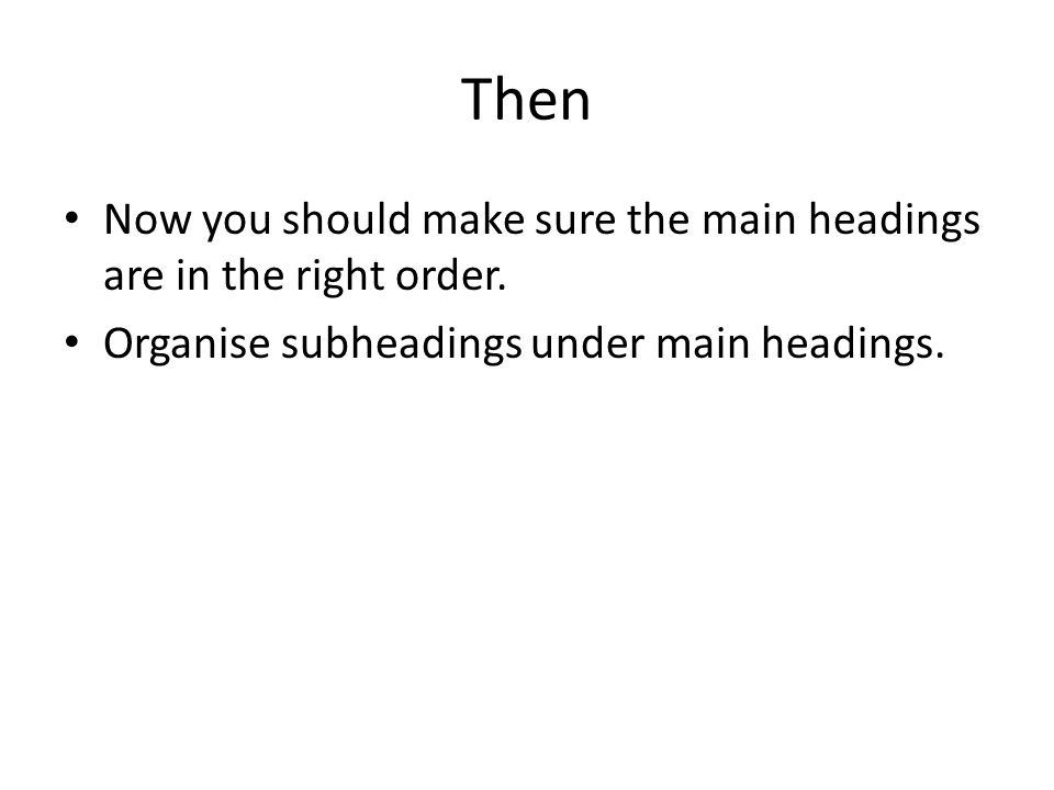 Then Now you should make sure the main headings are in the right order.