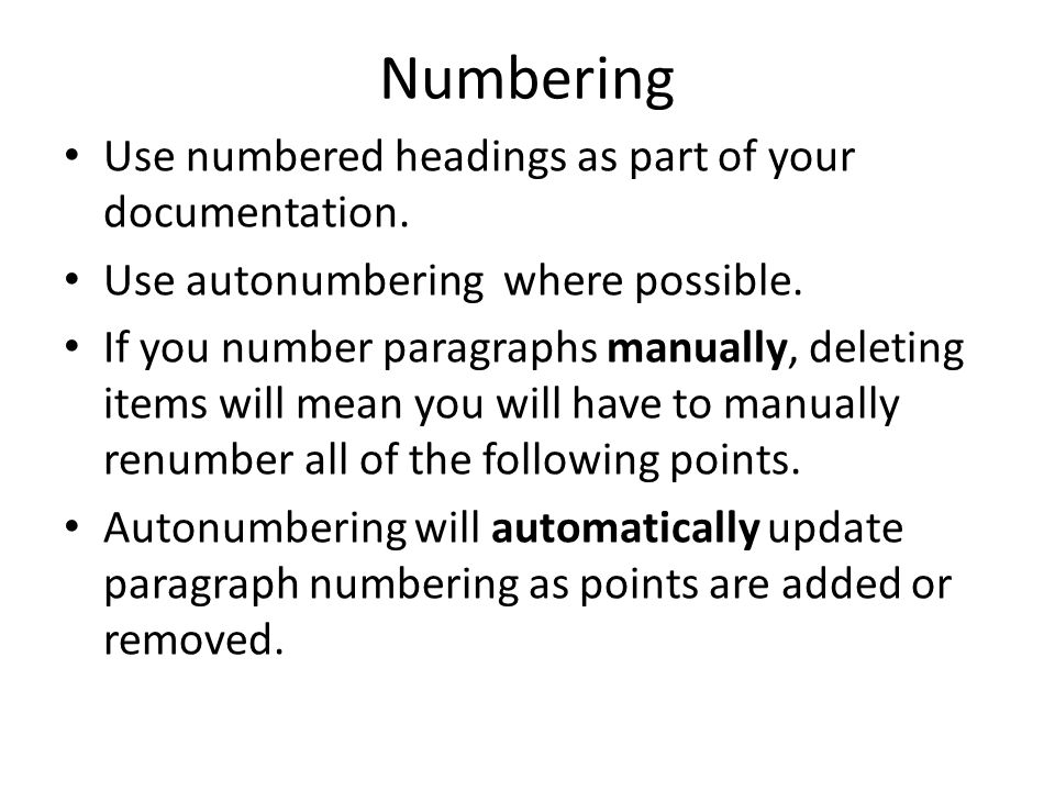 Numbering Use numbered headings as part of your documentation.