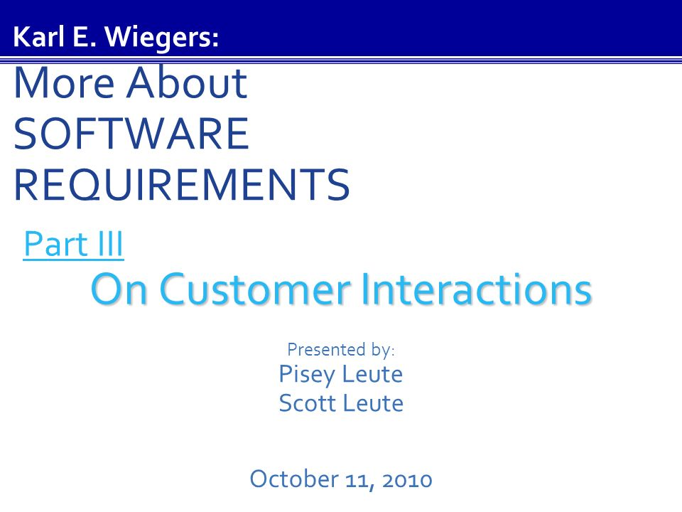 Part III On Customer Interactions On Customer Interactions Presented by: Pisey Leute Scott Leute October 11, 2010 Karl E.