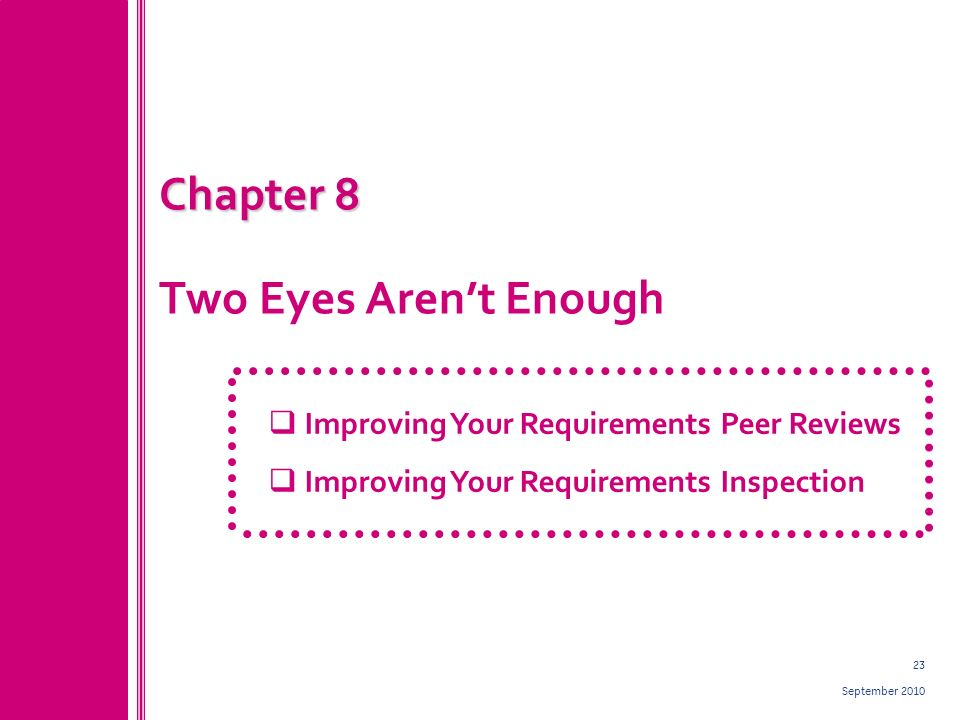 23 September 2010 Chapter 8 Chapter 8 Two Eyes Arent Enough Improving Your Requirements Peer Reviews Improving Your Requirements Inspection