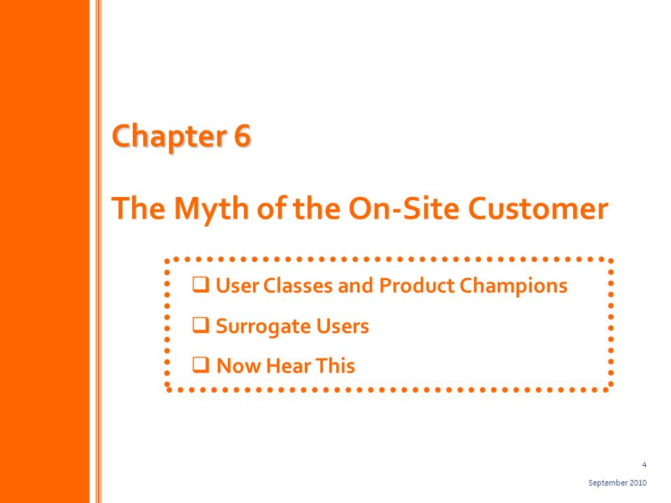 4 September 2010 Chapter 6 Chapter 6 The Myth of the On-Site Customer User Classes and Product Champions Surrogate Users Now Hear This